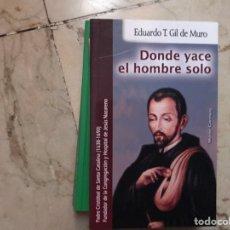 Libros de segunda mano: DONDE YACE EL HOMBRE SOLO. EDUARDO T. GIL DE MURO. Lote 131439766