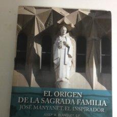Libros de segunda mano: EL ORIGEN DE LA SAGRADA FAMILIA, JOSE MANYANET, EL INSPIRADOR, POR JOSEP M. BLANQUET , S. F.. Lote 131955010