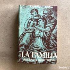 Libros de segunda mano: LA FAMILIA SEGÚN EL DERECHO NATURAL Y CRISTIANO. CARDENAL GOMA. ED. RAFAEL CASULLERAS 1952.. Lote 132364166