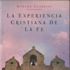 Libros de segunda mano: ROMANO GUARDINI : LA EXPERIENCIA CRISTIANA DE LA FE (BELACQVA, 2005). Lote 132662978