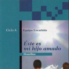 Libros de segunda mano: EQUIPO EUCARISTÍA : ESTE ES MI HIJO AMADO - HOMILÍAS (VERBO DIVINO, 2007) . Lote 132664694