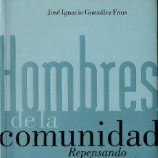 Libros de segunda mano: GONZÁLEZ FAUS : HOMBRES DE LA COMUNIDAD (CONVIVIUM, 2010) . Lote 132665362