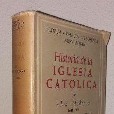 Libros de segunda mano: LLORCA; VILLOSLADA: HISTORIA DE LA IGLESIA CATÓLICA IV. EDAD MODERNA (BAC) (LB). Lote 132725974