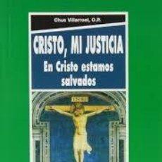 Libros de segunda mano: CRISTO, MI JUSTICIA. EN CRISTO ESTAMOS SALVADOS.CHUS VILLARROEL. Lote 132841526
