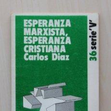 Libros de segunda mano: ESPERANZA MARXISTA, ESPERANZA CRISTIANA. (COL. LEE Y DISCUTE, 36) - DIAZ, CARLOS. Lote 133072201