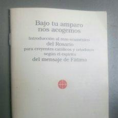 Libros de segunda mano: LIBRO BAJO TU AMPARO NOS ACOGEMOS RECORDATORIO ROSARIO MENSAJE FATIMA. Lote 133135455
