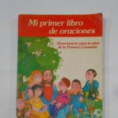 Libros de segunda mano: MI PRIMER LIBRO DE ORACIONES: DEVOCIONARIO PARA LA EDAD DE LA PRIMERA COMUNIÓN. TDK327. Lote 133242314