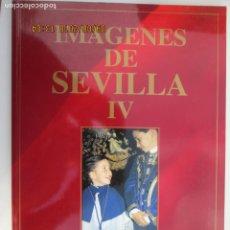 Libros de segunda mano: IMAGENES DE SEVILLA IV - OBRA GRÁFICA SOBRE LA SEMANA SANTA - SEVILLA 1992.. Lote 133257942