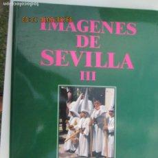 Libros de segunda mano: IMAGENES DE SEVILLA III - OBRA GRÁFICA SOBRE LA SEMANA SANTA - SEVILLA 1991.. Lote 133258062