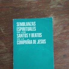 Libros de segunda mano: SEMBLANZAS ESPIRITUALES DE LOS SANTOS Y BEATOS DE LA COMPAÑIA DE JESUS. Lote 133320078