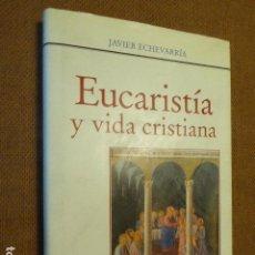 Libros de segunda mano: EUCARISTÍA Y VIDA CRISTIANA. JAVIER ECHEVARRÍA. RIALP, 2005. 245 PP. Lote 133373194