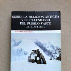 Libros de segunda mano: SOBRE LA RELIGIÓN ANTIGUA Y EL DICCIONARIO DEL PUEBLO VASCO. JULIO CARO BAROJA. ED. TXERTOA 1980.. Lote 194875108
