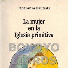 Libros de segunda mano: BAUTISTA, ESPERANZA. LA MUJER EN LA IGLESIA PRIMITIVA. Lote 133598371