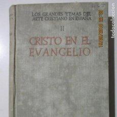 Libros de segunda mano: LOS GRANDES TEMAS DEL ARTE CRISTIANO EN ESPAÑA II. CRISTO EN EL EVANGELIO. MADRID 1950. Lote 133773394