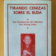 Libros de segunda mano: TIRANDO CENIZAS SOBRE EL BUDA. LAS ENSEÑANZAS DEL MAESTO ZEN SEUNG SAHN. LIEBRE DE MARZO. BUDISMO.. Lote 133820370