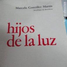Libros de segunda mano: HIJOS DE LA LUZ - MARCELO GONZÁLEZ MARTÍN - ARZOBISPO DE BARCELONA. Lote 131376014