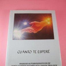 Libros de segunda mano: LIBRO-CUANTO TE ESPERÉ-CARMEN RODRIGUEZ LOSADA TRULOCK-PERFECTO-2010-120 PÁGINAS-NUEVO-VER FOTOS. Lote 133858102