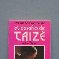 Libros de segunda mano: EL DESAFIO DE TAIZÉ. GONZALEZ BALADO. Lote 134332262