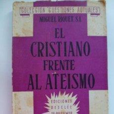 Libros de segunda mano: EL CRISTIANISMO FRENTE AL ATEISMO. MIGUEL RIQUET.. Lote 134439002
