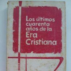 Libros de segunda mano: LOS ÚLTIMOS CUARENTA AÑOS DE LA ERA CRISTIANA. DIONISIO BIKKAL.. Lote 134439274