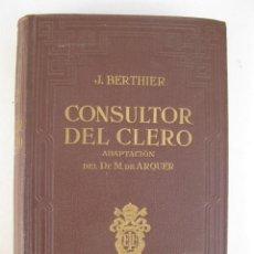 Libros de segunda mano: CONSULTOR DEL CLERO - J. BERTHIER - M. DE ARQUER - EDITORIAL LITÚRGICA ESPAÑOLA - AÑO 1940.. Lote 134775066