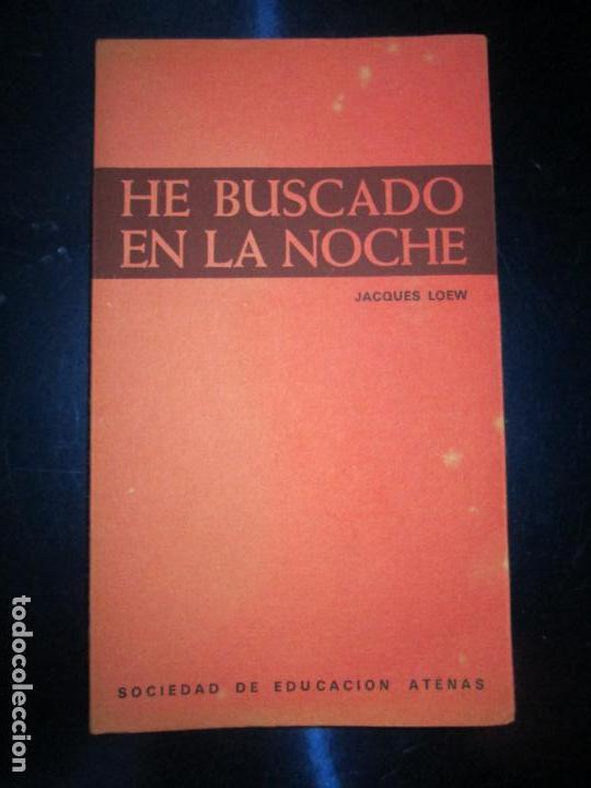LIBRO-HE BUSCADO EN LA NOCHE-JACQUES LOEW-3ªEDICIÓN-1972-EXCELENTE-VER FOTOS (Libros de Segunda Mano - Religión)