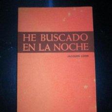 Libros de segunda mano: LIBRO-HE BUSCADO EN LA NOCHE-JACQUES LOEW-3ªEDICIÓN-1972-EXCELENTE-VER FOTOS. Lote 135015970