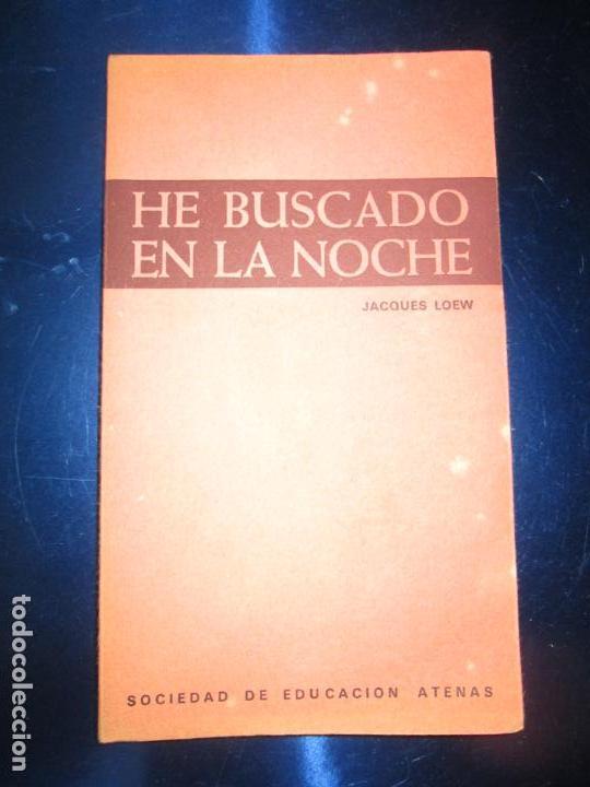 Libros de segunda mano: LIBRO-HE BUSCADO EN LA NOCHE-JACQUES LOEW-3ªEDICIÓN-1972-EXCELENTE-VER FOTOS - Foto 4 - 135015970