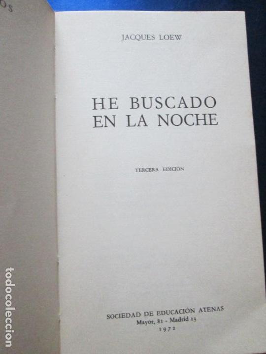 Libros de segunda mano: LIBRO-HE BUSCADO EN LA NOCHE-JACQUES LOEW-3ªEDICIÓN-1972-EXCELENTE-VER FOTOS - Foto 5 - 135015970