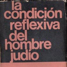 Libros de segunda mano: MISRAHI : LA CONDICIÓN REFLEXIVA DEL HOMBRE JUDÍO (SIGLO VEINTE, 1967). Lote 135283778