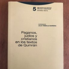 Libros de segunda mano: PAGANOS, JUDÍOS Y CRISTIANOS EN LOS TEXTOS DE QUMRÁN. DIR. JULIO TREBOLLE BARRERA.. Lote 135497886