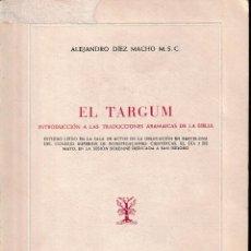 Libros de segunda mano: EL TARGUM. INTRODUCCIÓN A LAS TRADUCCIONES ARAMAICAS DE LA BIBLIA (DÍSEZ MACHO 1972) SIN USAR. Lote 135579726