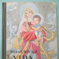 Libros de segunda mano: P. JUAN REY S. J. VIDA DE LA VIRGEN. HIJOS DE SANTIAGO RODRIGUEZ BURGOS. 1960. Lote 135823874