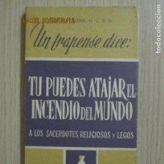 Libros de segunda mano: UN TRAPENSE DICE: TU PUEDES ATAJAR EL INCENDIO DEL MUNDO. A LOS SACERDOTES, RELIGIOSOS Y LEGOS. 1962. Lote 136068262