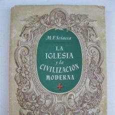 Libros de segunda mano: LA IGLESIA Y LA CIVILIZACIÓN MODERNA - M.F. SCIACCA - LUIS MIRACLE, EDITOR - AÑO 1949.. Lote 136363998