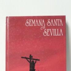 Libros de segunda mano: SEMANA SANTA EN SEVILLA. Lote 136456950