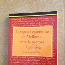 Libros de segunda mano: LLENGUA I CATECISME DE MALLORCA: ENTRE LA PASTORAL I LA POLÍTICA (JOSEP AMENGUAL I BATLE). Lote 136458440