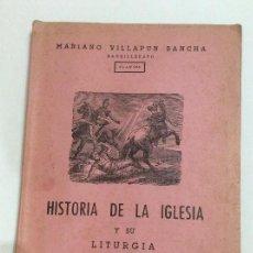 Libros de segunda mano: HISTORIA DE LA IGLESIA Y SU LITURGIA. MARIANO VILLAPUN SANCHA.. Lote 136655426