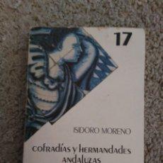 Libros de segunda mano: COFRADÍAS Y HERMANDADES ANDALUZAS. ISIDORO MORENO. ENSAYO SEMANA SANTA ANDALUCÍA. Lote 137230194