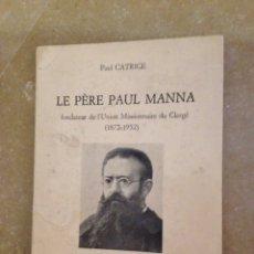 Libros de segunda mano: LE PÈRE PAUL MANNA, FOUNDATEUR DE L'UNION MISSIONAIRE DU CLERGÉ (1872 - 1952) PAUL CATRICE. Lote 137506234