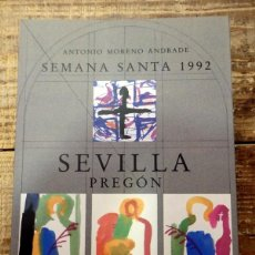 Libros de segunda mano: PREGÓN DE LA SEMANA SANTA DE SEVILLA, 1992 - ANTONIO MORENO ANDRADE. Lote 137645230