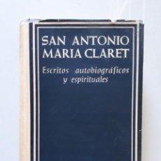 Libros de segunda mano: SAN ANTONIO MARÍA CLARET / ESCRITOS AUTOBIOGRÁFICOS Y ESPIRITUALES / BAC 1959. Lote 138985698