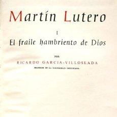 Libros de segunda mano: RICARDO GARCÍA-VILLOSLADA. MARTÍN LUTERO. 2 VOLS. MADRID, 1973. BAC. Lote 139301130