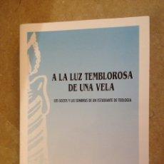 Libros de segunda mano: A LA LUZ TEMBLOROSA DE UNA VELA. LOS GOZOS Y LAS SOMBRAS DE UN ESTUDIANTE DE TEOLOGIA (G. BIBILONI). Lote 139615413