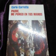Libros de segunda mano: PADRE, ME PONGO EN TUS MANOS. C. CARRETTO. PAULINAS, 1989.. Lote 139659214