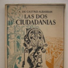 Libros de segunda mano: LAS DOS CIUDADANIAS - CONFERENCIAS CUARESMALES - A. DE CASTRO ALBARRAN - AÑO 1943.. Lote 139856998