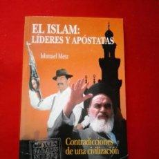 Libros de segunda mano: LIBRO-EL ISLAM:LÍDERES Y APÓSTATAS-ISHMAEL METZ-CONTRADICCIONES DE UNA CIVILIZACIÓN-2001-B.ESTADO.. Lote 140056866