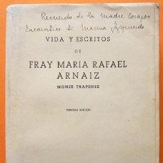 Libros de segunda mano: VIDA Y ESCRITOS DE FRAY MARÍA RAFAEL ARNÁIZ, MONJE TRAPENSE - ABADÍA CISTERCIENSE - 1955. Lote 140171478