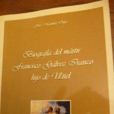 Libros de segunda mano: MARTIR FRANCISCO GALVEZ IRANZO,HIJO DE UTIEL, BIOGRAFIA. 2001,J.MARTINEZ ORTIZ-RUSTICA,FOTOS.. Lote 140317474