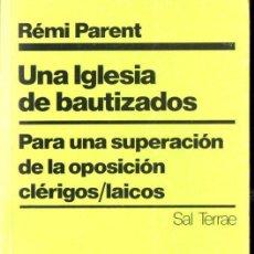 Libros de segunda mano: PARENT : UNA IGLESIA DE BAUTIZADOS (SAL TERRAE, 1987). Lote 140505030